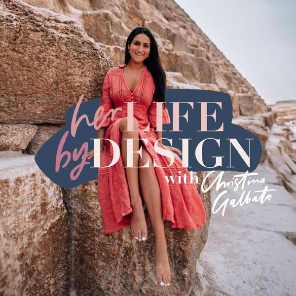 Her Life By Design with Host Christina Galbato