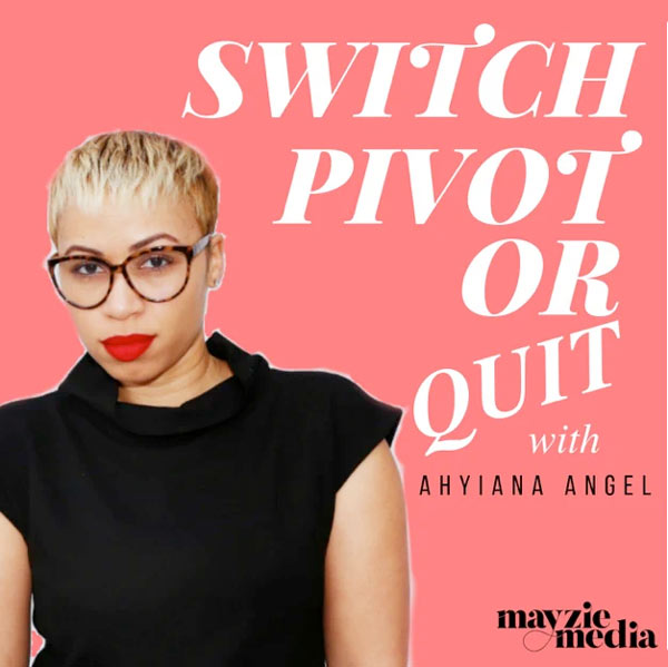 Switch, Pivot, or Quit with Host Ahyiana Angel